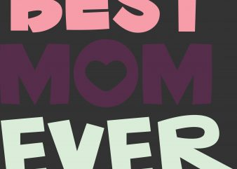 Best Mom Ever Mom T-shirt Design buy t shirt design