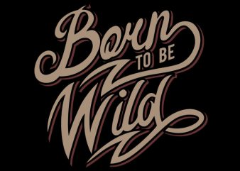 Born To Be Wild t shirt template