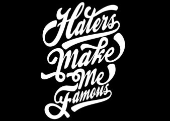 Haters Make Me Famous buy t shirt design
