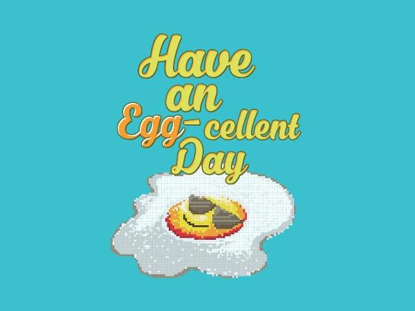 Have an Eggcellent Day tshirt design