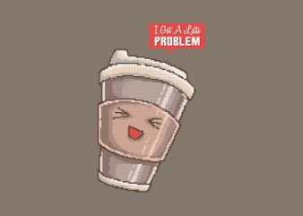 I Got A Latte Problem tshirt design t shirt vector