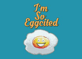 I'm So Eggcited Vector t-shirt design