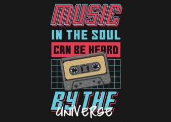 Music In The Soul Can Be Heard By The Universe tshirt design