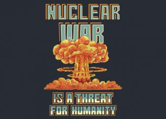 Nuclear War Is a Threat For Humanity shirt design buy t shirt design