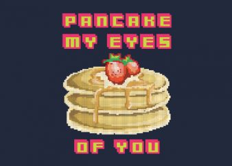 Pancake My Eyes Vector t-shirt design buy t shirt design
