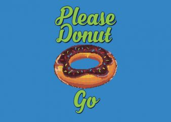 Please Donut Go Food Pun tshirt design