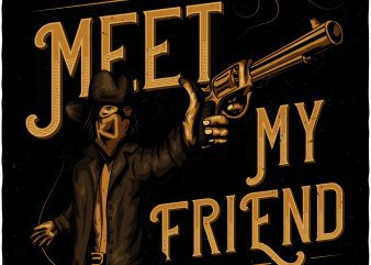 Meet my friend. Vector T-Shirt Design buy t shirt design