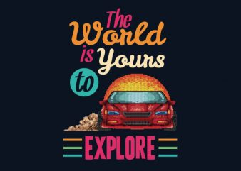 The World Is Yours To Explore tshirt design buy t shirt design