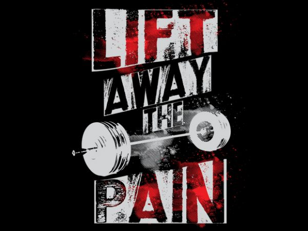 Lift Away Pain t shirt vector graphic