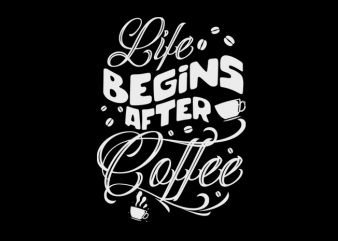 life begins after coffee t shirt vector graphic