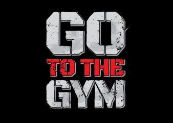 GO TO GYM buy t shirt design