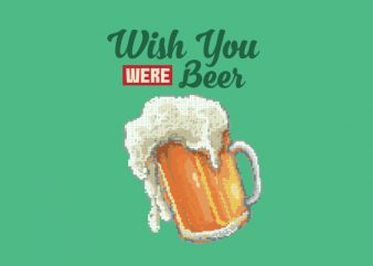 Wish You Were Beer Vector t-shirt design