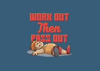 Work Out Then Pass Out Vector t-shirt design buy t shirt design