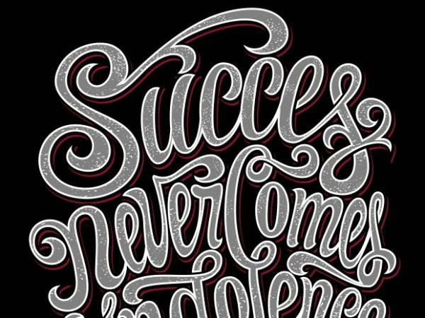 Succes never comes indolence t shirt template vector