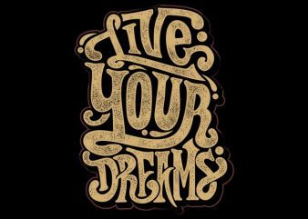 Live your dream t shirt vector graphic