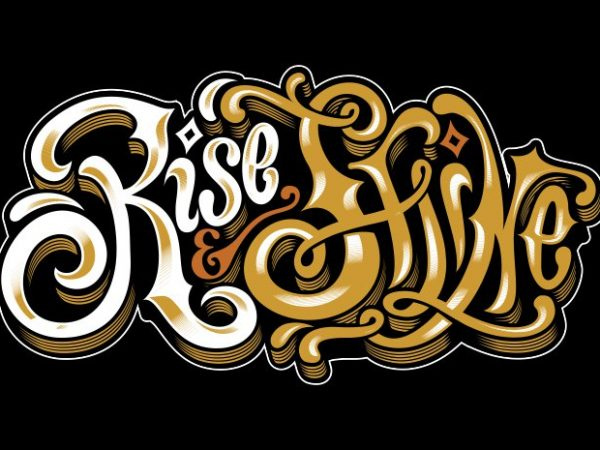 Rise and shine buy t shirt design