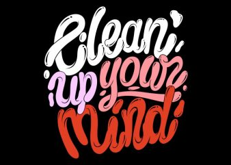 Clean up your mind buy t shirt design