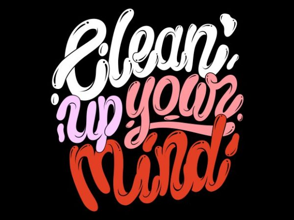 Clean up your mind t shirt vector file