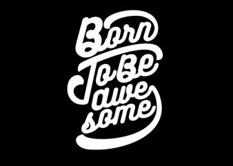 Born to be Awesome shirt design t shirt vector
