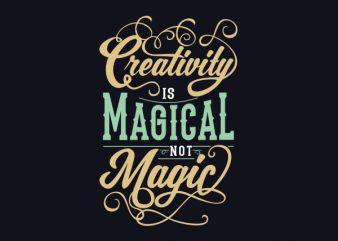 Creativity is Magical not Magic tshirt design