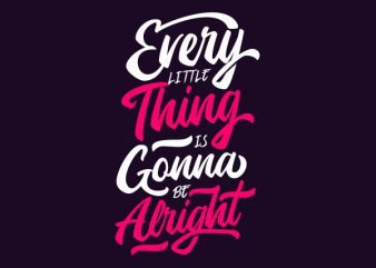Every Little Thing Is Gonna Be Alright buy t shirt design