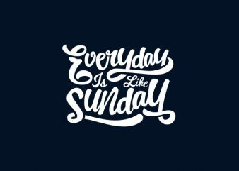 Everyday Is Like Sunday Vector t-shirt design buy t shirt design