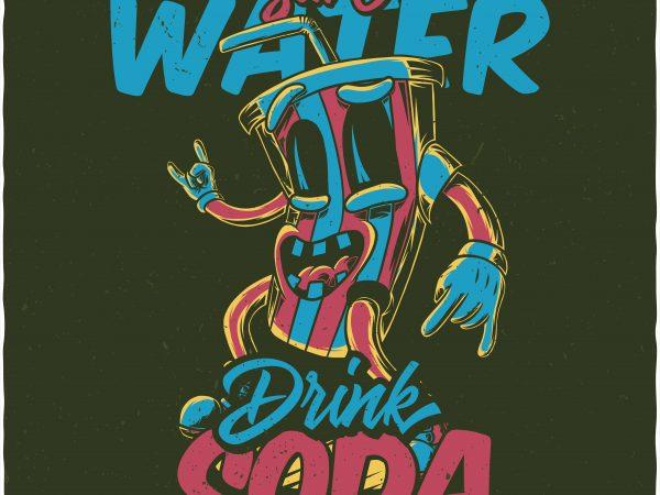 Save water drink soda. Vector T-Shirt Design