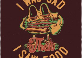 I was sad then I saw food. Vector T-Shirt Design