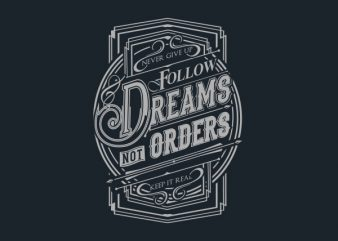 Follow Dreams not Orders tshirt design