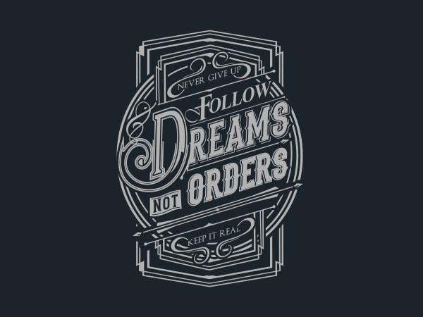 Follow Dreams not Orders tshirt design
