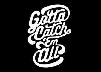 Gotta Catch Em All tshirt design buy t shirt design