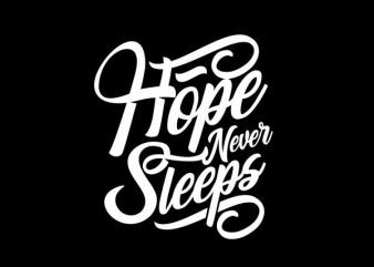 Hope Never Sleeps Vector t-shirt design t shirt vector