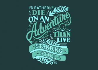 I'd Rather Die on an Adventure than tshirt design t shirt vector