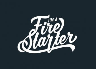 I'm a Fire Starter Vector t-shirt design buy t shirt design