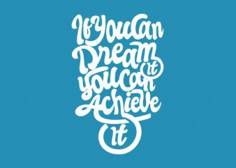 If you Can Dream You Can Achieve Vector t-shirt design