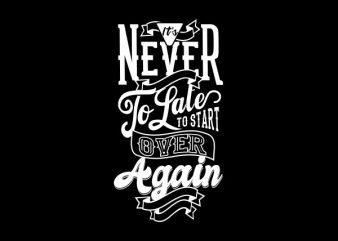 It's Never Too Late tshirt design