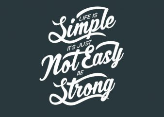 Life Is Simple Its Just Not Easy Be Strong tshirt design buy t shirt design