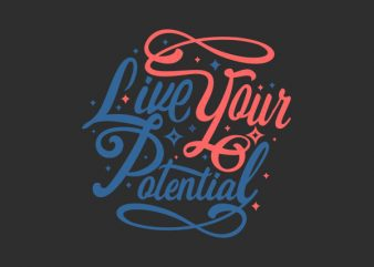 Live Your Potential tshirt design