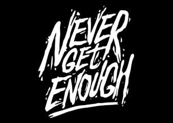 Never Get Enough tshirt design buy t shirt design