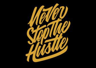 Never Stop the Hustle Vector t-shirt design buy t shirt design