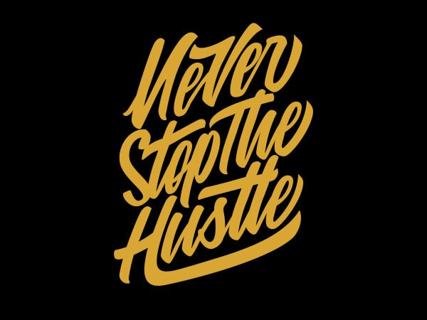 Never Stop the Hustle Vector t-shirt design