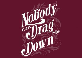 Nobody Can Drag Me Down tshirt design buy t shirt design