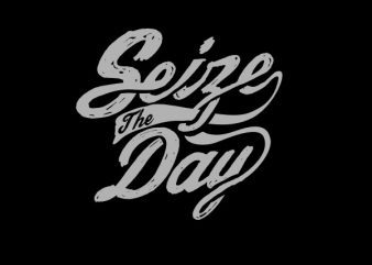 Seize The Day tshirt design t shirt vector