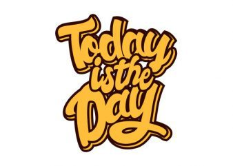 Today is the Day tshirt design buy t shirt design