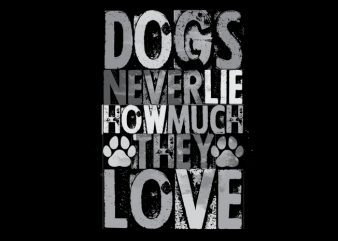 dogs never lie how much they love Vector t-shirt buy t shirt design