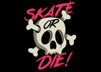 Skate or Die! Vector t-shirt design
