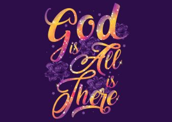 God is all there is t shirt design template