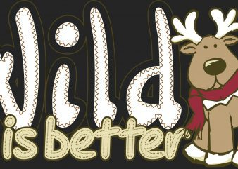 Wild Is Bettter Animal T-shirt Design