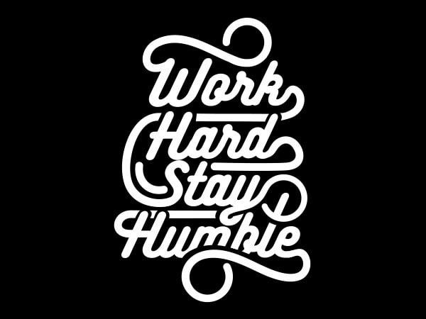 Work Hard Stay Humble tshirt design