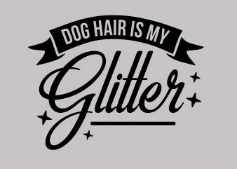 Dog Hair Is My Glitter Dog Qoute buy t shirt design
